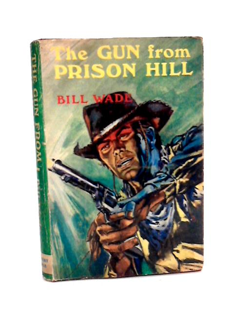 Gun from Prison Hill by Wade, Bill