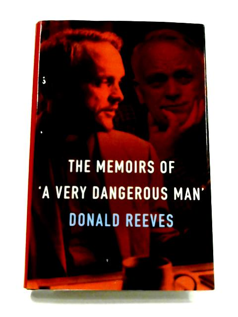 Memoirs of a Very Dangerous Man by Donald Reeves