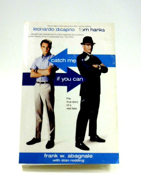 Catch Me If You Can: The True Story Of A Real Fake by Frank Abagnale