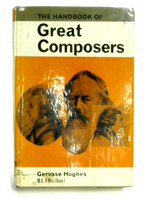 The Handbook of Great Composers by Gervase Hughes
