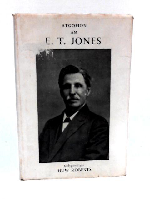 Atgofion am E.T. Jones by Roberts, Huw