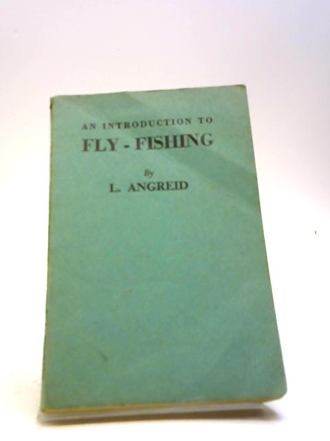 An Introduction to Fly Fishing by L. Angreid by L. Angreid