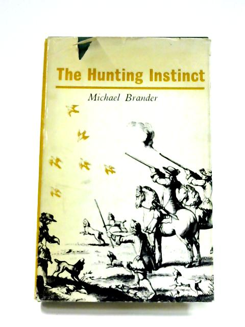 The Hunting Instinct: The Development of Field Sports Over the Ages By Michael Brander