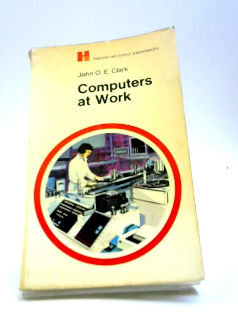 Computers at Work (Hamlyn all-colour paperbacks, popular science) by Clark, John O.E.