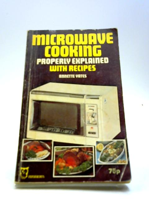 Microwave Cooking Properly Explained: With Recipes (Paperfronts) by Yates, Annette