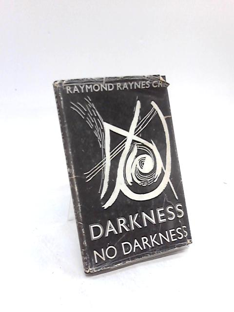 Darkness No Darkness by Raymond Raynes