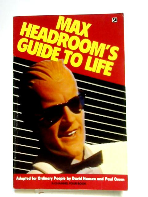Max Headrooms Guide to Life by David Hansen and Paul Owen.