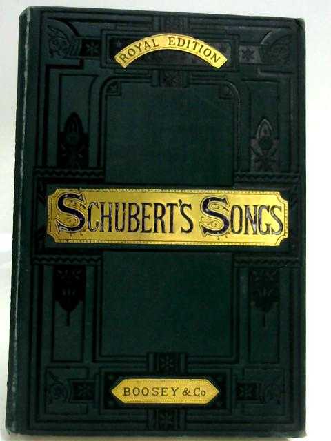 Sixty Songs by Schubert, with German and English Words by Maria X Hayes, Edited by J A Kappey