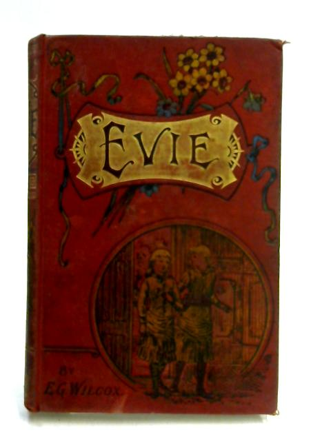 Evie; Or, the Visit to Orchard Farm by E. G. Wilcox