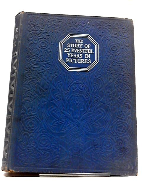 The Story of 25 Eventful Years in Pictures (George V Jubilee) by Odhams Press
