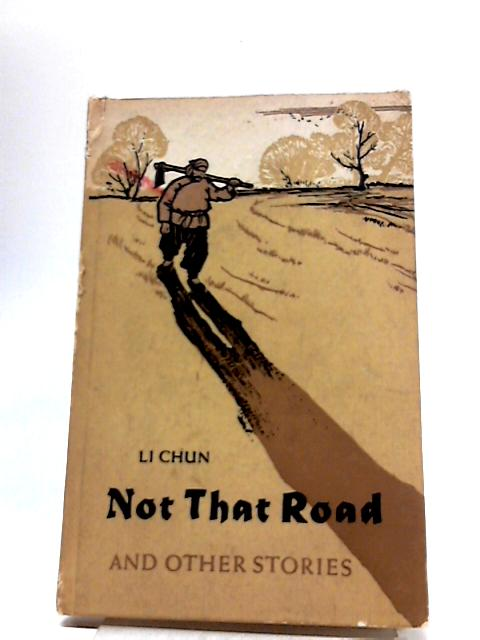 Not That Road: And Other Stories by Li, Chun
