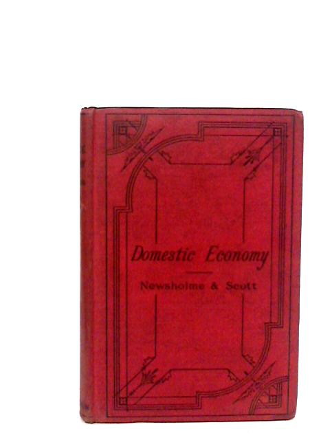 Domestic Economy Comprising the Laws of Health in Their Application to Home Life and Work by Newsholme, Arthur and Scott, Margaret Eleanor