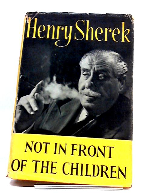 Not In Front of The Children. by Henry Sherek