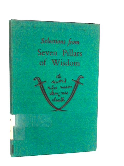 Selections From Seven Pillars Of Wisdom by Lawrence, T. E.