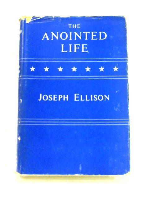 The Anointed Life by Joseph Ellison