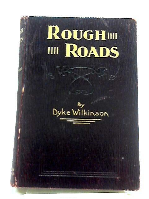 Rough Roads: Reminiscences of a Wasted Life by Dyke Wilkinson