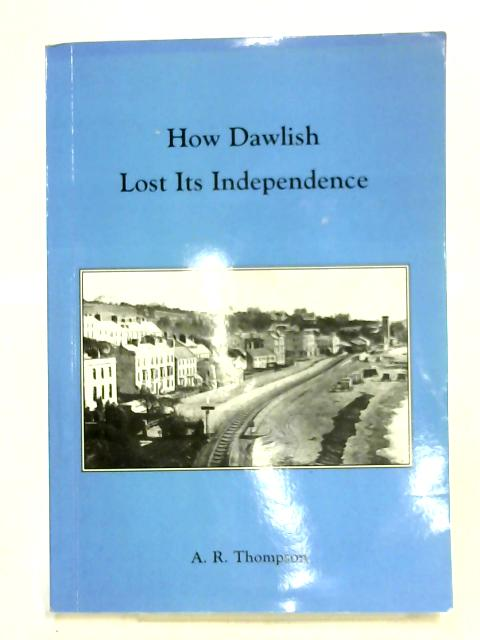 How Dawlish Lost Its Independence by A.R. Thompson