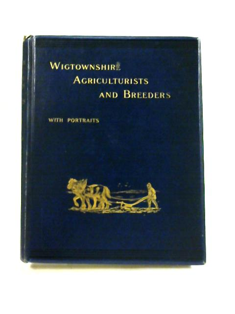 Wigtownshire Agriculturalists and Breeders by J. Lockhart Smith