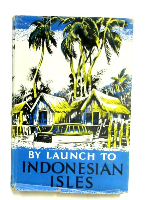 By Launch to Indonesian Isles: Missionary work in the Rhio Archipelago by Matthew Henderson Finlay