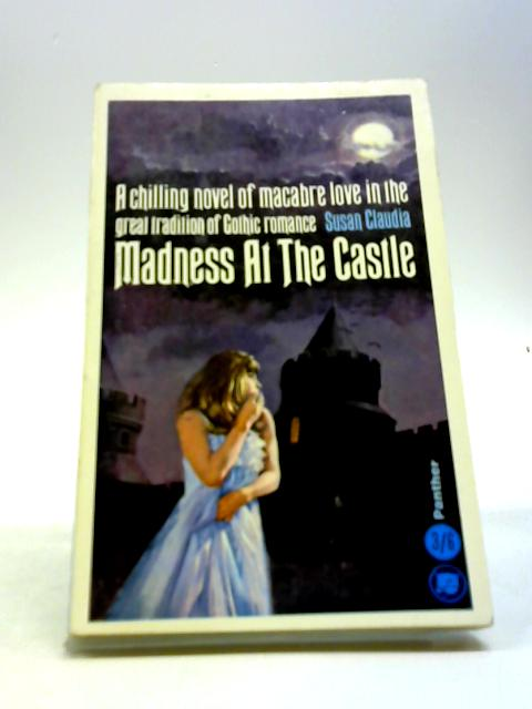 Madness at the castle: A gothic romance by Claudia, Susan