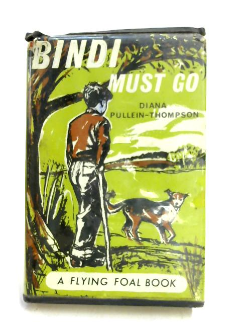Bindi Must Go by Diana Pullein-Thompson