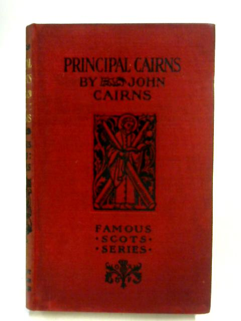 Famous Scots Series. Principal Cairns by John Cairns