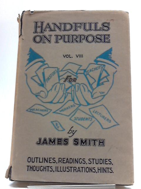 Handfuls On Purpose Vol VIII by James Smith