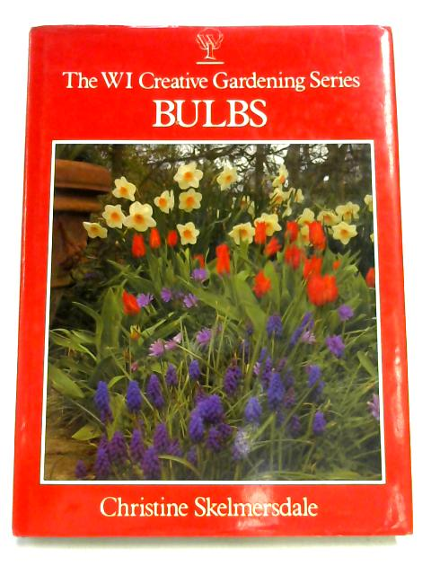 The WI Creative Gardening Series - Bulbs By Christine Skelmersdale