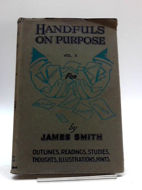 Handfuls on Purpose: Vol X by Pastor James Smith