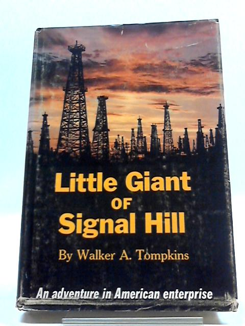 Little Giant of Signal Hill: An Adventure In American Enterprise by Walter A. Tompkins