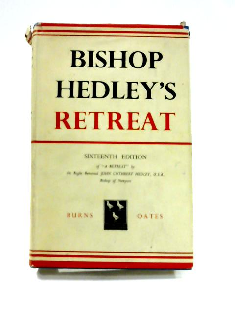 A Retreat: Thirty-three discourses with meditations for the use of the clergy, religious, and others by J. C. Hedley