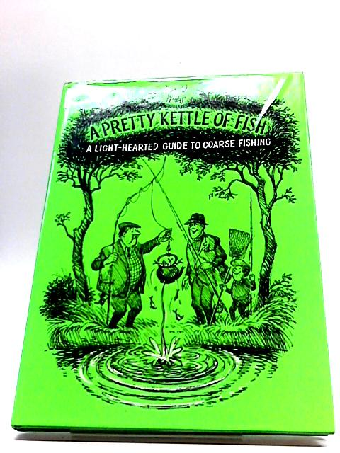 A Pretty Kettle of Fish A Light Hearted Guide To Coarse Fishing By Arnold Wiles