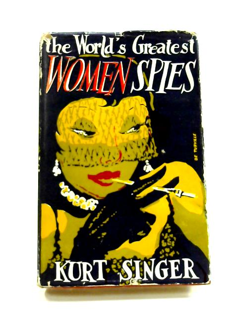 The World's Greatest Women Spies by Kurt Singer