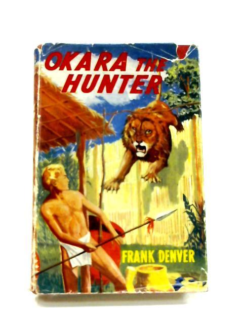 Okara the Hunter by Frank Denver