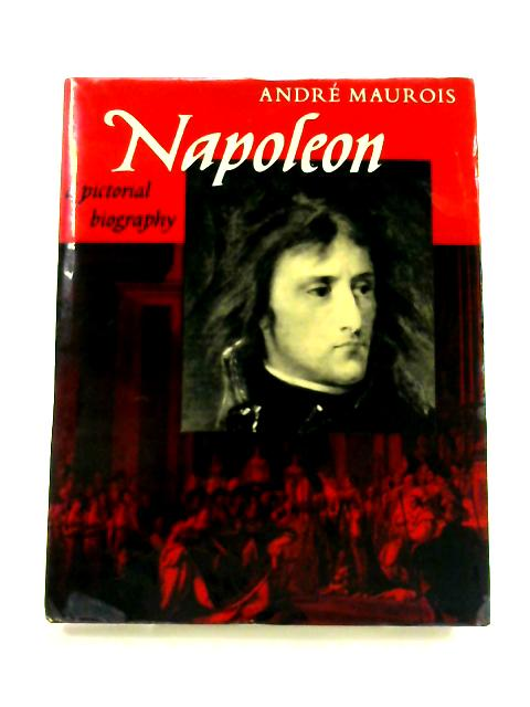 Napoleon: A Pictorial Biography by Andre Maurois