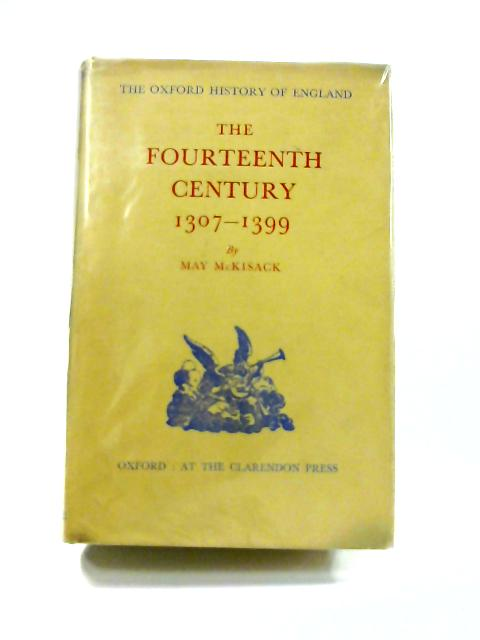 The Fourteenth Century: 1307-1399 by M. McKisack