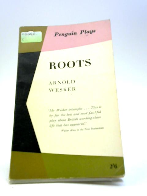 "Roots: The second play of the ""Chicken soup"" trilogy (Penguin plays) by Arnold Wesker"