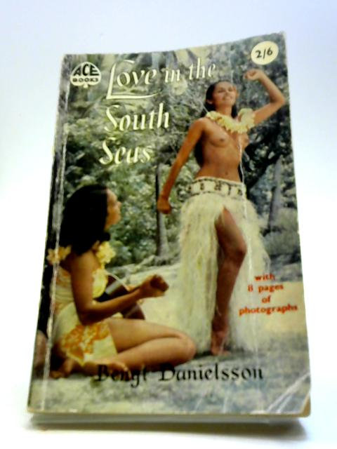Love In The South Seas (Illustrated) (Translated By F. H. Lyon) by Bengt Danielsson