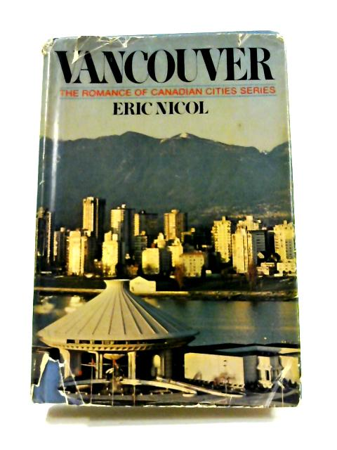 Vancouver: The Romance of Canadian Cities Series by Eric Nicol