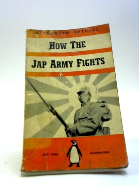 How The Jap Army Fights. by Several Members Of The U.S.A. Army.