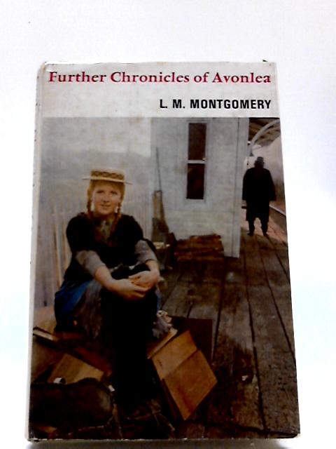 Further Chronicles of Avonlea by Montgomery L M