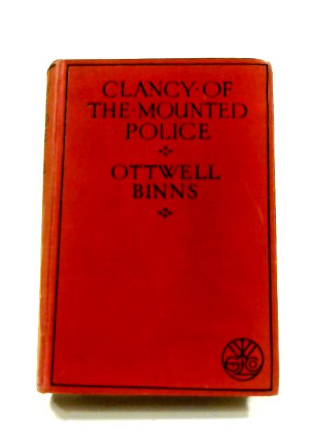 Clancy of the Mounted Police by Ottwell Binns