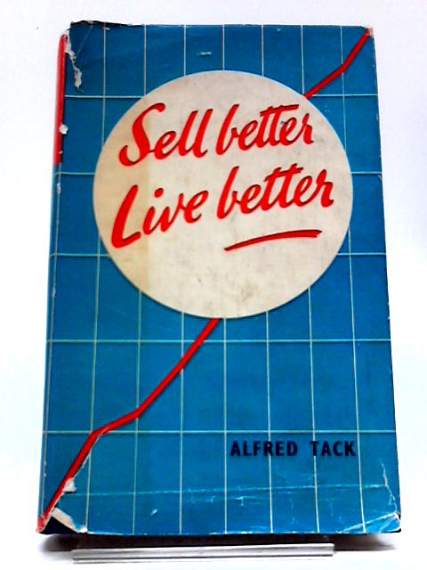 Sell Better - Live Better by Alfred Tack