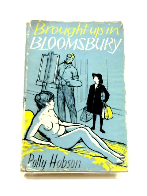 Brought up in Bloomsbury by Polly Hobson