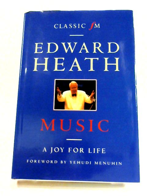 Classic FM Music: A Joy for Life By Edward Heath