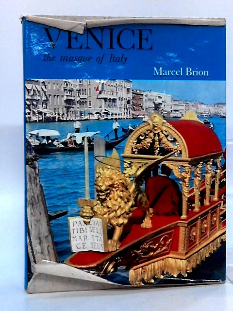 Venice: The Masque of Italy by Brion, Marcel