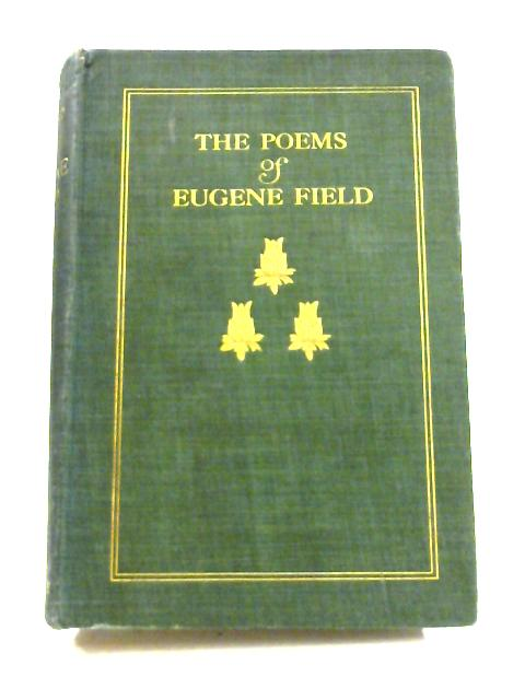 Poems of Eugene Field Complete Edition by Field Eugene