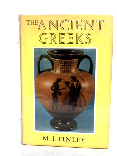 The Ancient Greeks by Finley, M. I.