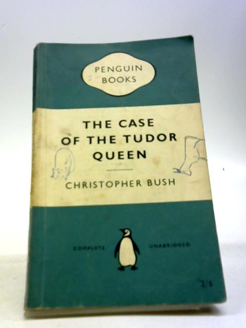 The Case of the Tudor Queen by Bush Christopher