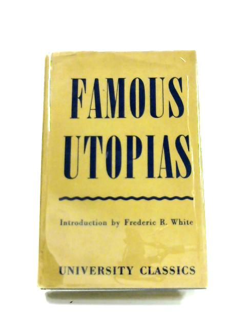 Famous Utopias of the Renaissance by Frederic R. White
